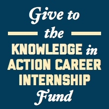 Give to the Knowledge in Action Career Internship Fund
